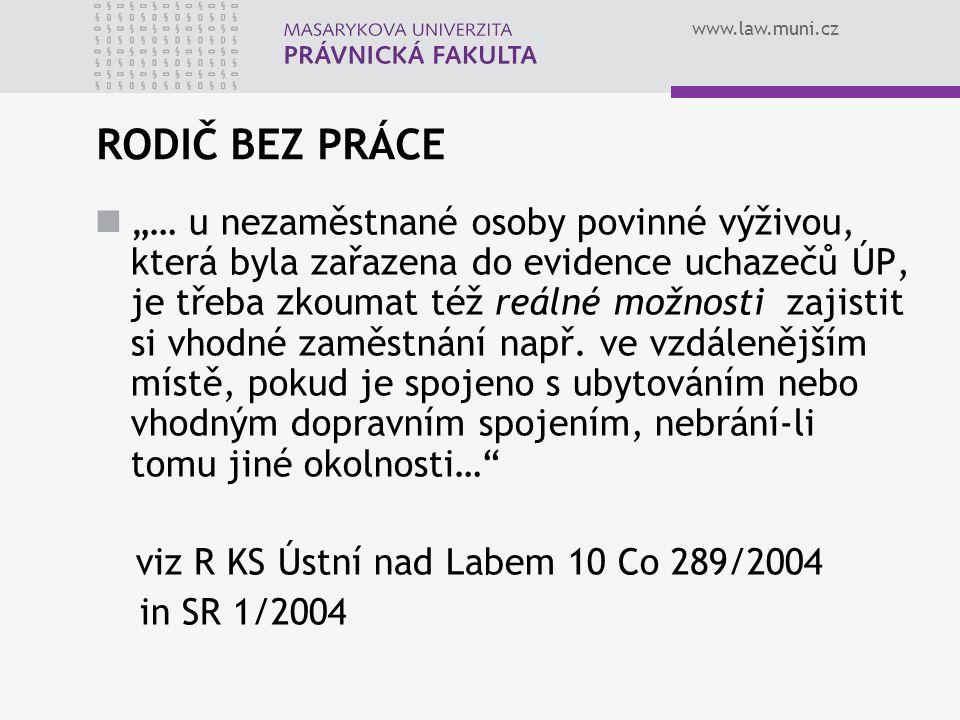 """www.law.muni.cz RODIČ BEZ PRÁCE """"… u nezaměstnané osoby povinné výživou, která byla zařazena do evidence uchazečů ÚP, je třeba zkoumat též reálné možnosti zajistit si vhodné zaměstnání např."""