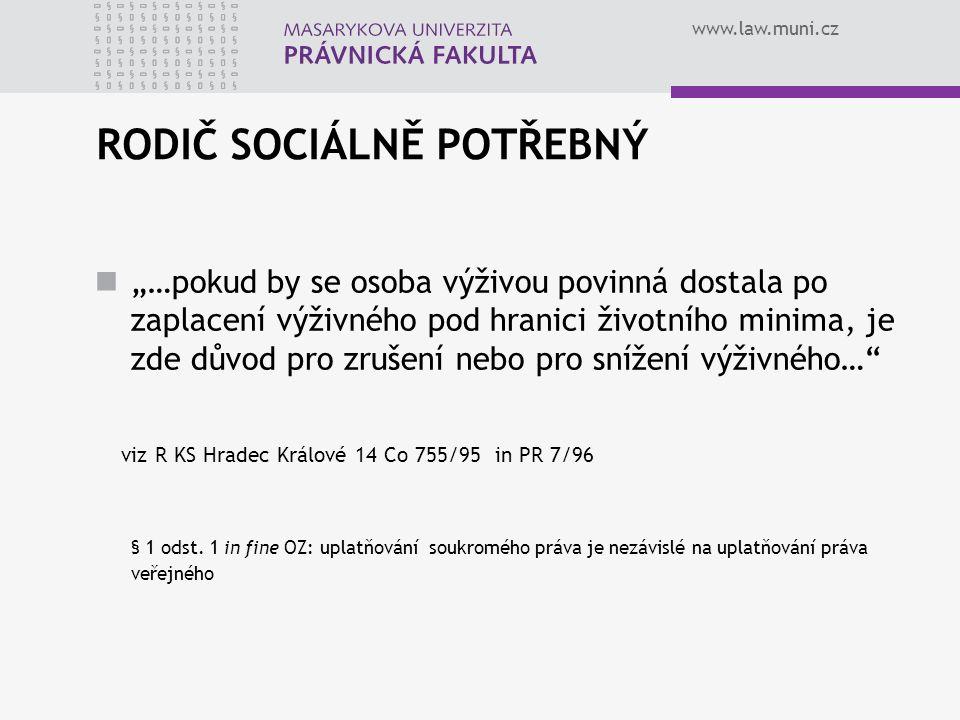"""www.law.muni.cz RODIČ SOCIÁLNĚ POTŘEBNÝ """"…pokud by se osoba výživou povinná dostala po zaplacení výživného pod hranici životního minima, je zde důvod pro zrušení nebo pro snížení výživného… viz R KS Hradec Králové 14 Co 755/95 in PR 7/96 § 1 odst."""