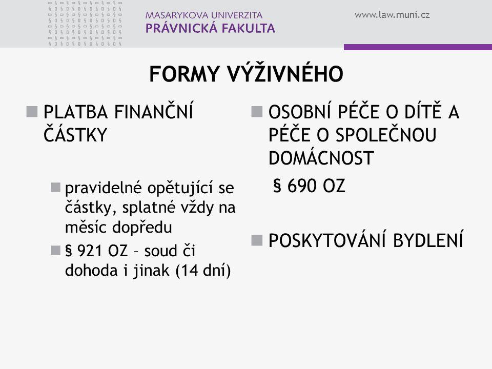 www.law.muni.cz FORMY VÝŽIVNÉHO PLATBA FINANČNÍ ČÁSTKY pravidelné opětující se částky, splatné vždy na měsíc dopředu § 921 OZ – soud či dohoda i jinak