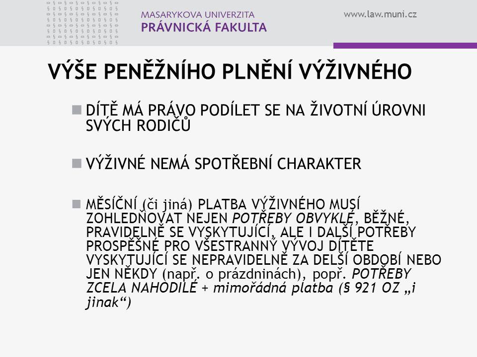 www.law.muni.cz VÝŠE PENĚŽNÍHO PLNĚNÍ VÝŽIVNÉHO DÍTĚ MÁ PRÁVO PODÍLET SE NA ŽIVOTNÍ ÚROVNI SVÝCH RODIČŮ VÝŽIVNÉ NEMÁ SPOTŘEBNÍ CHARAKTER MĚSÍČNÍ (či j