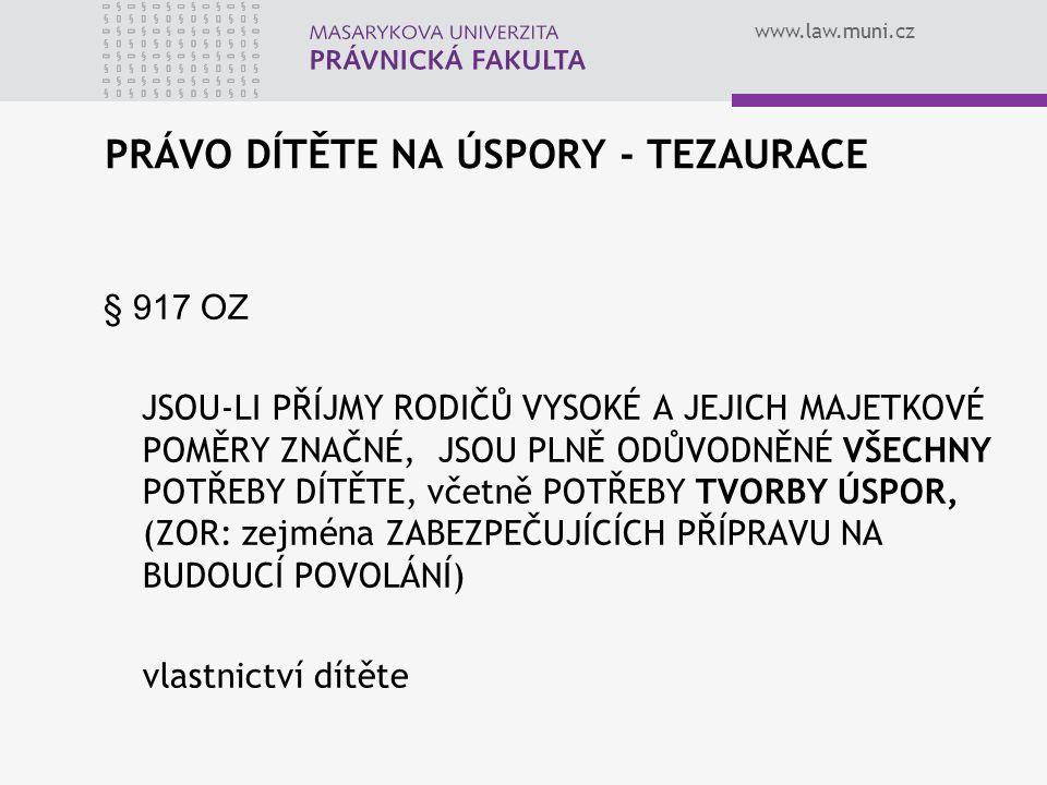 www.law.muni.cz PRÁVO DÍTĚTE NA ÚSPORY - TEZAURACE § 917 OZ JSOU-LI PŘÍJMY RODIČŮ VYSOKÉ A JEJICH MAJETKOVÉ POMĚRY ZNAČNÉ, JSOU PLNĚ ODŮVODNĚNÉ VŠECHN