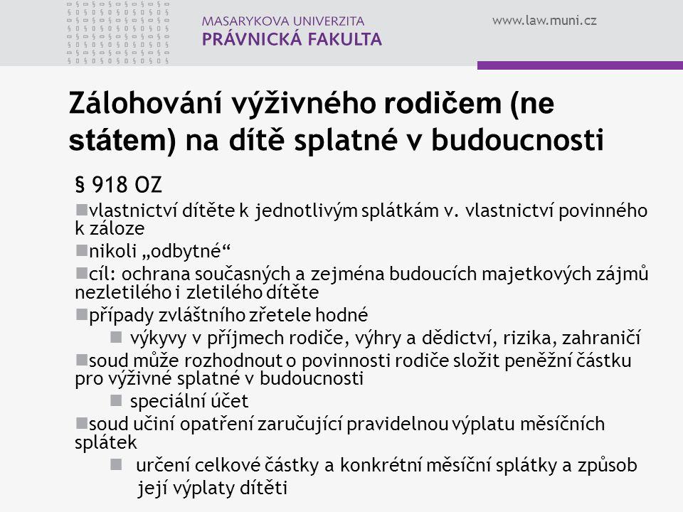www.law.muni.cz Zálohování výživného rodičem (ne státem) na dítě splatné v budoucnosti § 918 OZ vlastnictví dítěte k jednotlivým splátkám v. vlastnict