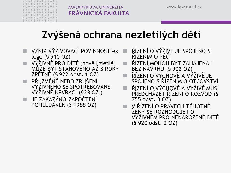 www.law.muni.cz Zvýšená ochrana nezletilých dětí VZNIK VÝŽIVOVACÍ POVINNOST ex lege (§ 915 OZ) VÝŽIVNÉ PRO DÍTĚ (nově i zletilé) MŮŽE BÝT STANOVENO AŽ 3 ROKY ZPĚTNĚ (§ 922 odst.