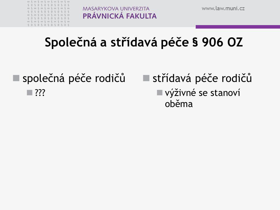 www.law.muni.cz Společná a střídavá péče § 906 OZ společná péče rodičů ??? střídavá péče rodičů výživné se stanoví oběma