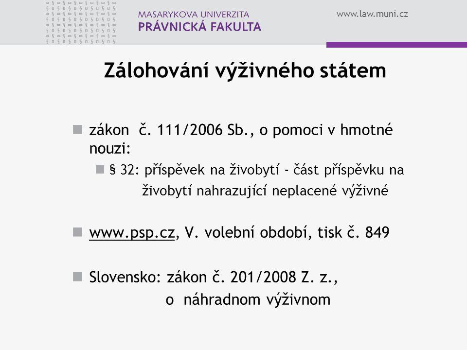 www.law.muni.cz Zálohování výživného státem zákon č. 111/2006 Sb., o pomoci v hmotné nouzi: § 32: příspěvek na živobytí - část příspěvku na živobytí n