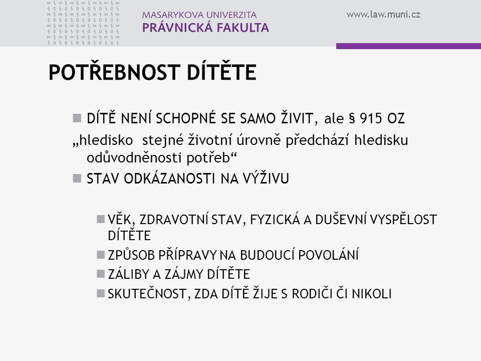 """www.law.muni.cz POTŘEBNOST DÍTĚTE DÍTĚ NENÍ SCHOPNÉ SE SAMO ŽIVIT, ale § 915 OZ """"hledisko stejné životní úrovně předchází hledisku odůvodněnosti potře"""