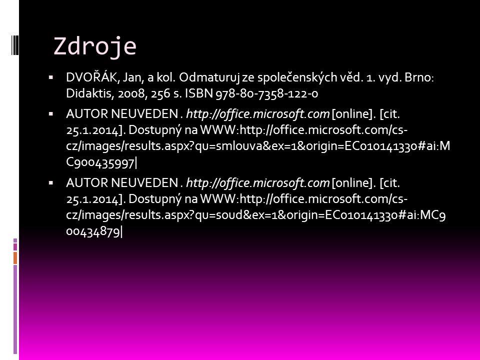 Zdroje  DVOŘÁK, Jan, a kol. Odmaturuj ze společenských věd. 1. vyd. Brno: Didaktis, 2008, 256 s. ISBN 978-80-7358-122-0  AUTOR NEUVEDEN. http://offi
