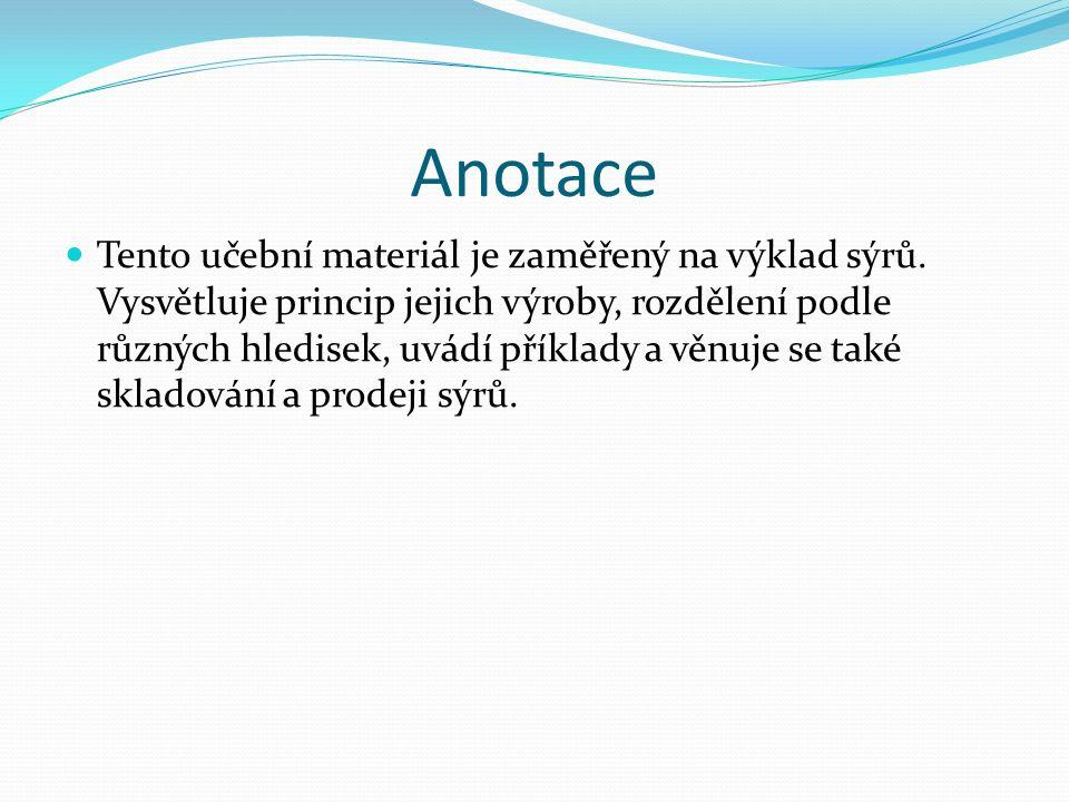 Anotace Tento učební materiál je zaměřený na výklad sýrů.