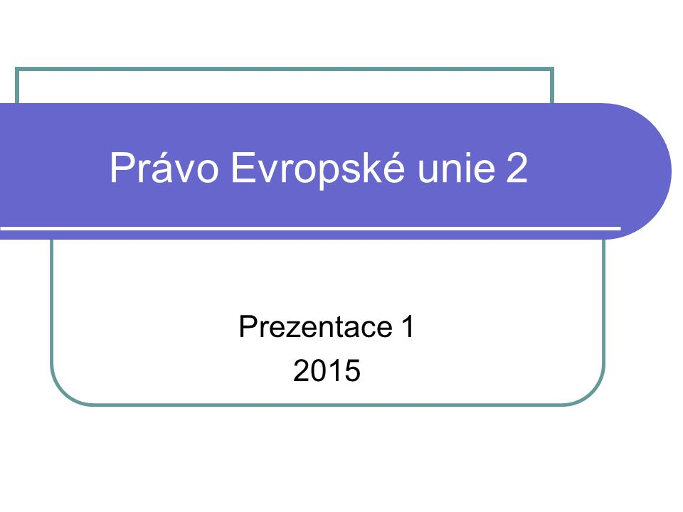 Právo Evropské unie 2 Prezentace 1 2015