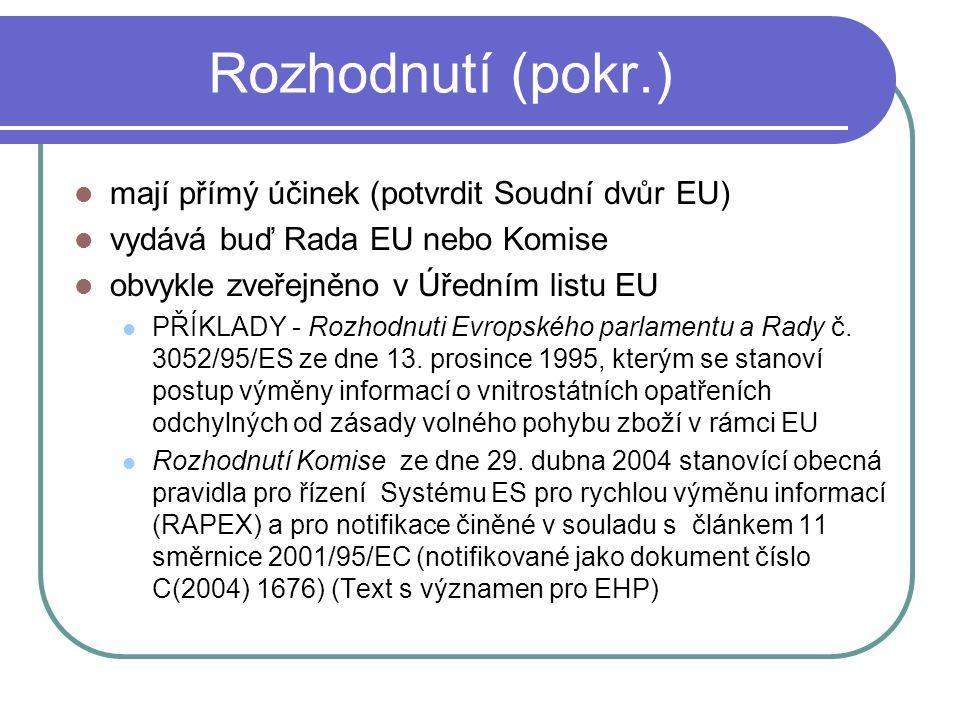 Rozhodnutí (pokr.) mají přímý účinek (potvrdit Soudní dvůr EU) vydává buď Rada EU nebo Komise obvykle zveřejněno v Úředním listu EU PŘÍKLADY - Rozhodn