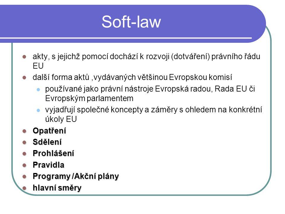 Soft-law akty, s jejichž pomocí dochází k rozvoji (dotváření) právního řádu EU další forma aktů,vydávaných většinou Evropskou komisí používané jako pr