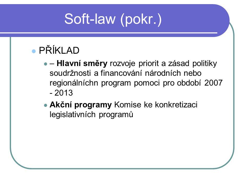 Soft-law (pokr.) PŘÍKLAD – Hlavní směry rozvoje priorit a zásad politiky soudržnosti a financování národních nebo regionálníchn program pomoci pro obd