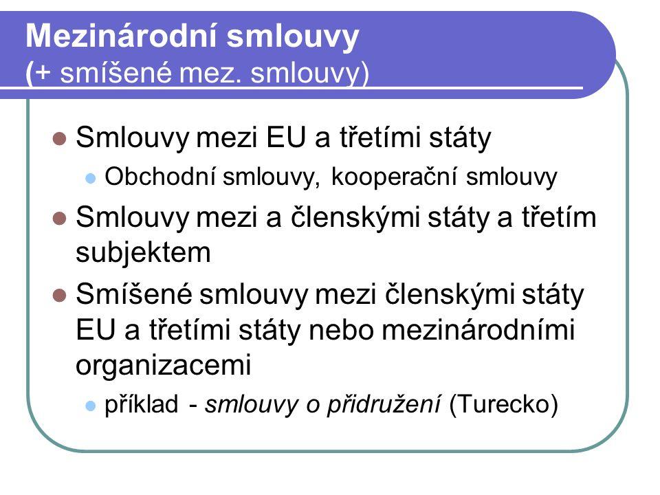 Mezinárodní smlouvy (+ smíšené mez. smlouvy) Smlouvy mezi EU a třetími státy Obchodní smlouvy, kooperační smlouvy Smlouvy mezi a členskými státy a tře