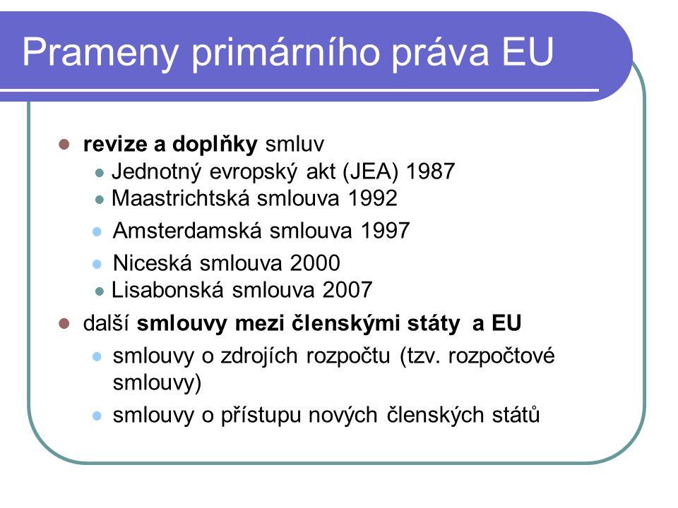 Prameny primárního práva EU revize a doplňky smluv Jednotný evropský akt (JEA) 1987 Maastrichtská smlouva 1992 Amsterdamská smlouva 1997 Niceská smlou