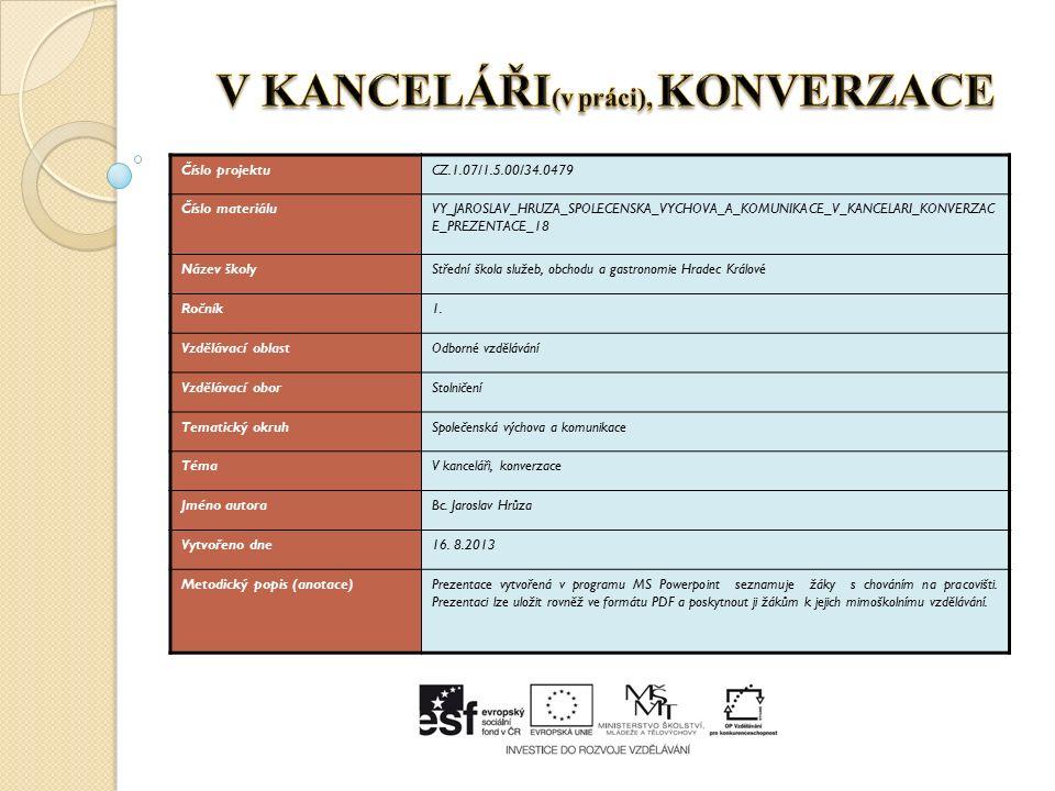 Číslo projektuCZ.1.07/1.5.00/34.0479 Číslo materiáluVY_JAROSLAV_HRUZA_SPOLECENSKA_VYCHOVA_A_KOMUNIKACE_V_KANCELARI_KONVERZAC E_PREZENTACE_18 Název ško