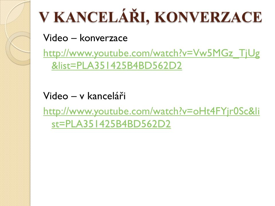 V KANCELÁŘI, KONVERZACE Video – konverzace http://www.youtube.com/watch?v=Vw5MGz_TjUg &list=PLA351425B4BD562D2 Video – v kanceláři http://www.youtube.