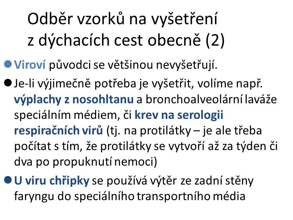 Odběr vzorků na vyšetření z dýchacích cest obecně (2) Viroví původci se většinou nevyšetřují.