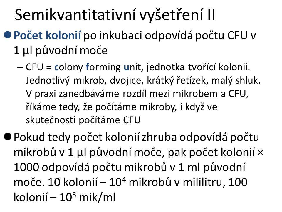 Semikvantitativní vyšetření II Počet kolonií po inkubaci odpovídá počtu CFU v 1 µl původní moče – CFU = colony forming unit, jednotka tvořící kolonii.