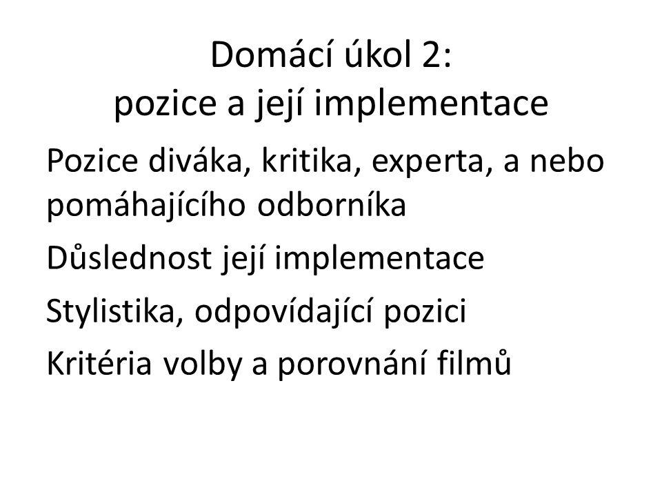 Domácí úkol 2: pozice a její implementace Pozice diváka, kritika, experta, a nebo pomáhajícího odborníka Důslednost její implementace Stylistika, odpovídající pozici Kritéria volby a porovnání filmů