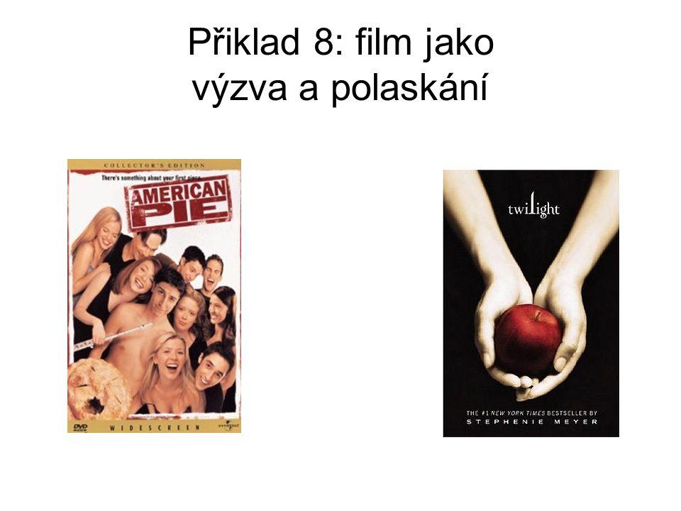 Přiklad 8: film jako výzva a polaskání