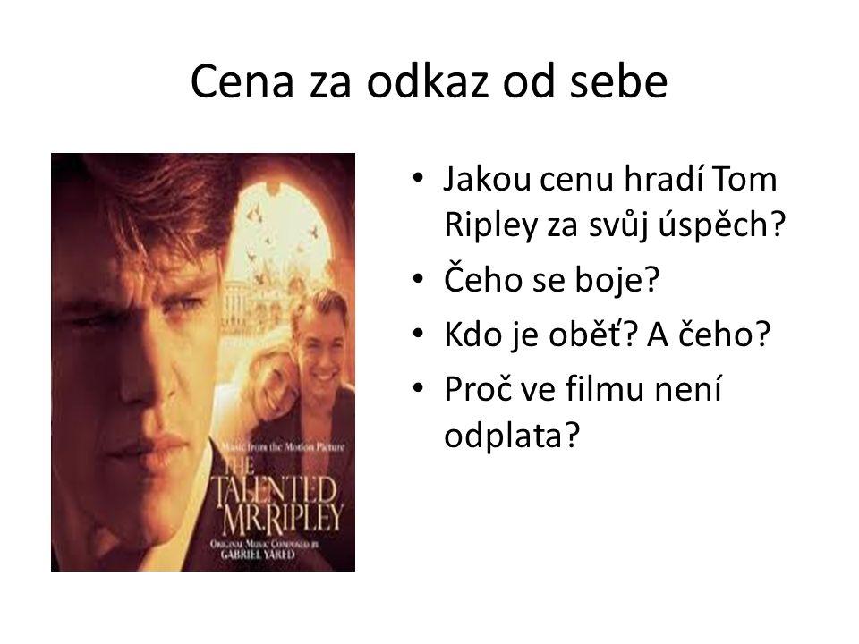 Cena za odkaz od sebe Jakou cenu hradí Tom Ripley za svůj úspěch.