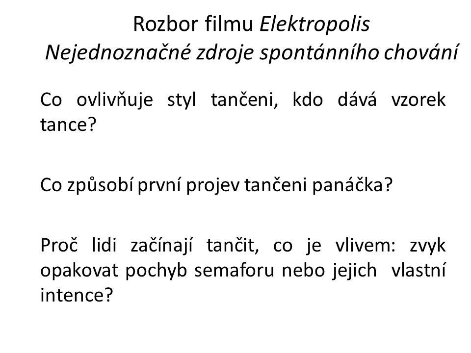 Rozbor filmu Elektropolis Nejednoznačné zdroje spontánního chování Co ovlivňuje styl tančeni, kdo dává vzorek tance.