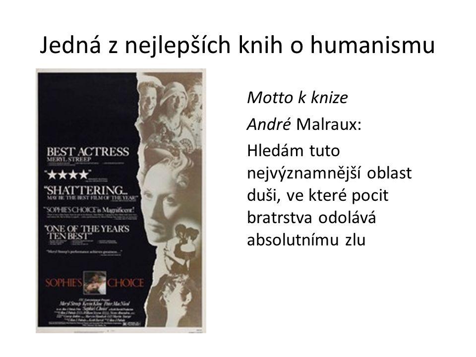 Jedná z nejlepších knih o humanismu Motto k knize André Malraux: Hledám tuto nejvýznamnější oblast duši, ve které pocit bratrstva odolává absolutnímu zlu