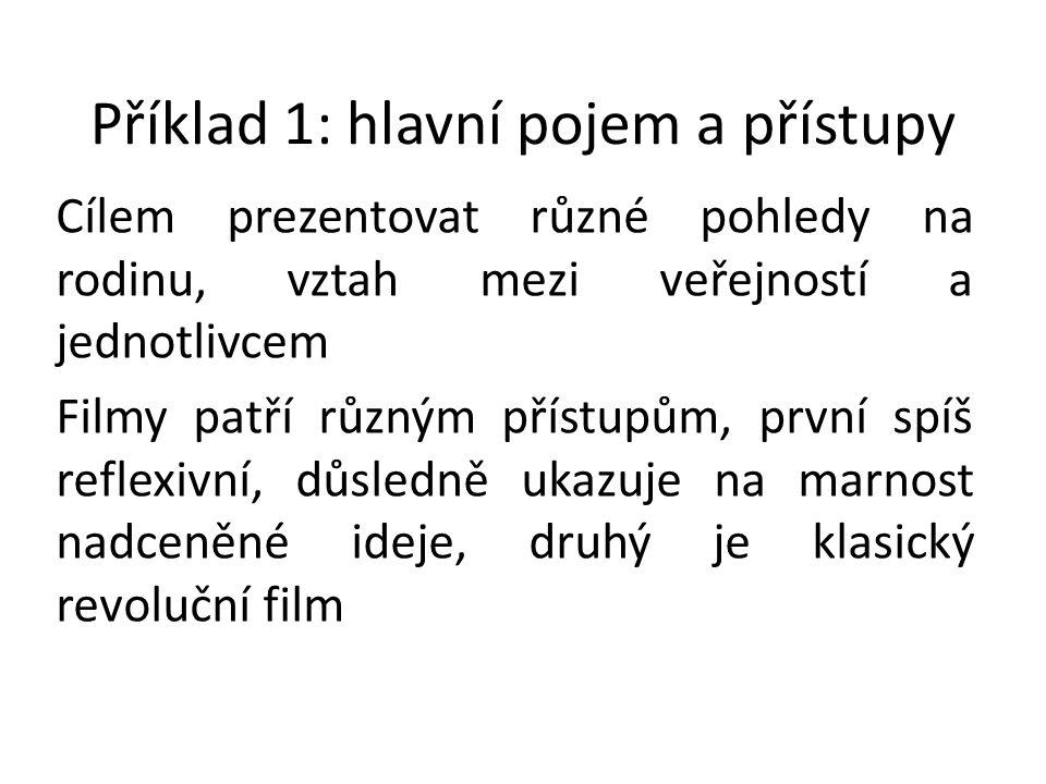 Příklad 1: hlavní pojem a přístupy Cílem prezentovat různé pohledy na rodinu, vztah mezi veřejností a jednotlivcem Filmy patří různým přístupům, první spíš reflexivní, důsledně ukazuje na marnost nadceněné ideje, druhý je klasický revoluční film