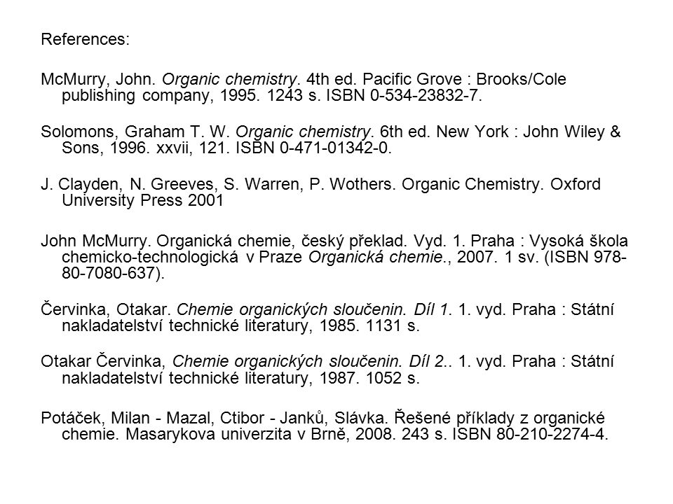 References: McMurry, John. Organic chemistry. 4th ed.