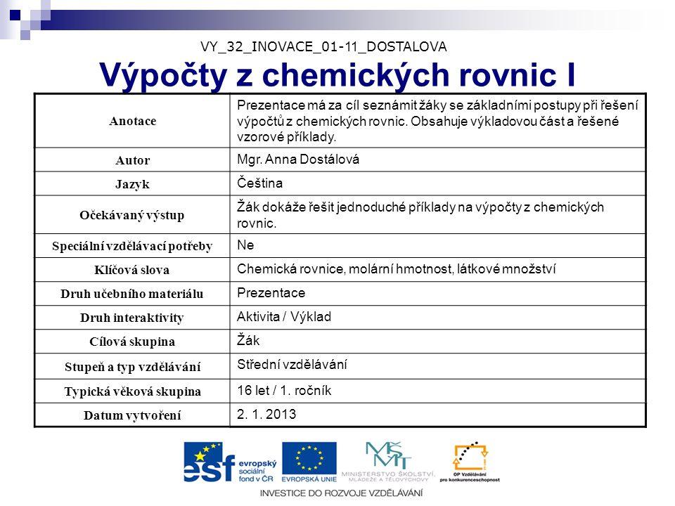 VY_32_INOVACE_01- 11 _DOSTALOVA Výpočty z chemických rovnic I Anotace Prezentace má za cíl seznámit žáky se základními postupy při řešení výpočtů z chemických rovnic.