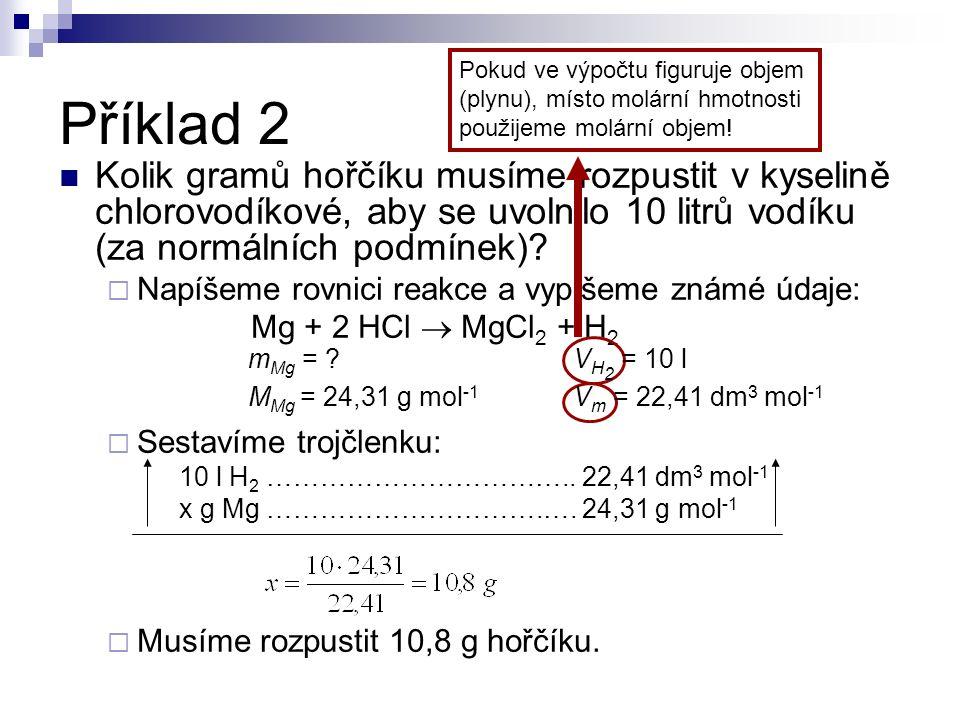 Kolik gramů hořčíku musíme rozpustit v kyselině chlorovodíkové, aby se uvolnilo 10 litrů vodíku (za normálních podmínek)?  Napíšeme rovnici reakce a
