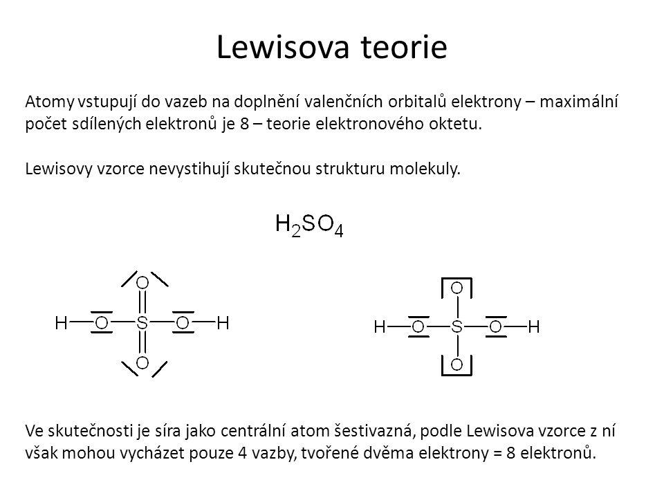 Lewisova teorie Atomy vstupují do vazeb na doplnění valenčních orbitalů elektrony – maximální počet sdílených elektronů je 8 – teorie elektronového oktetu.