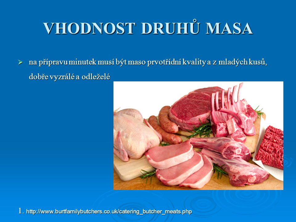 VHODNOST DRUHŮ MASA  na přípravu minutek musí být maso prvotřídní kvality a z mladých kusů, dobře vyzrálé a odleželé 1.