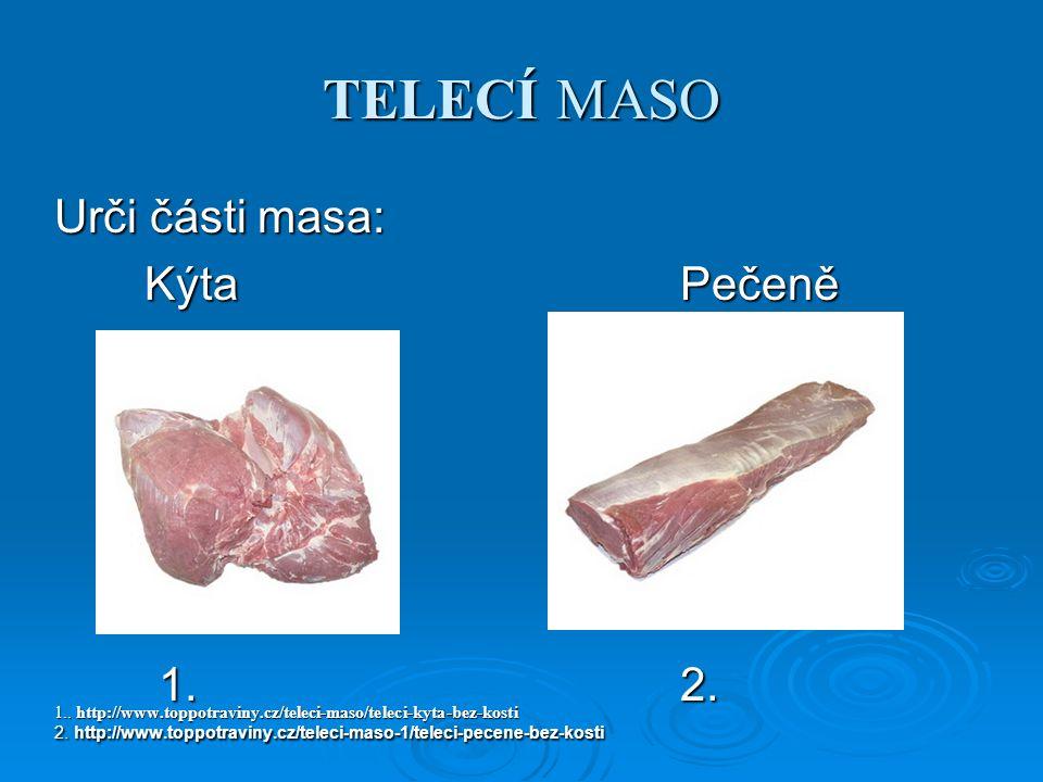 TELECÍ MASO Urči části masa: Kýta Pečeně Kýta Pečeně 1.2.