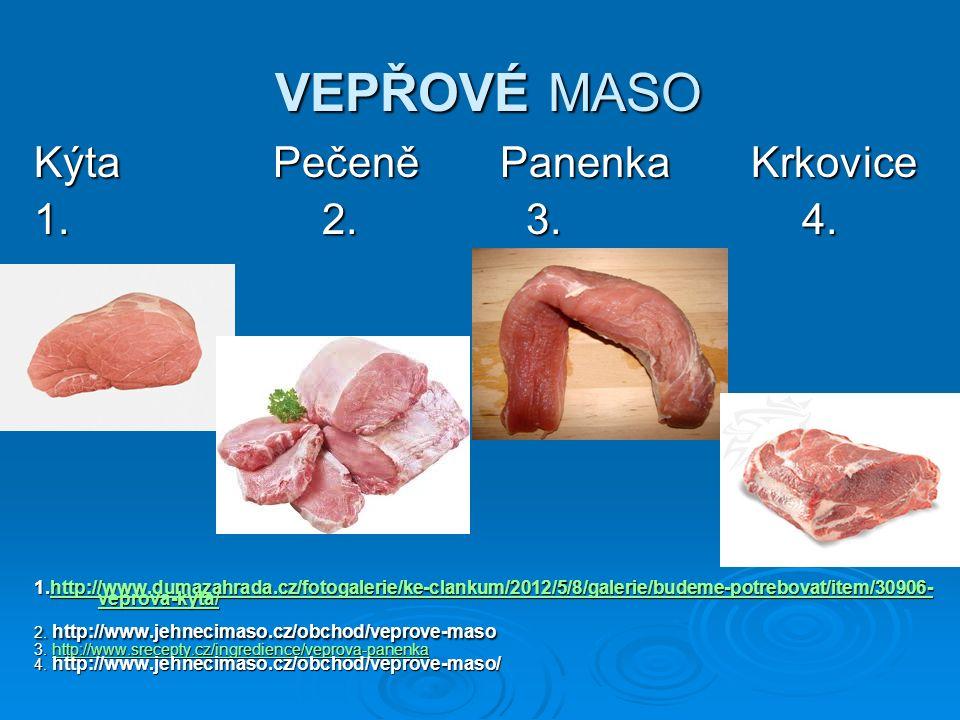 VEPŘOVÉ MASO VEPŘOVÉ MASO Kýta Pečeně Panenka Krkovice 1.2.