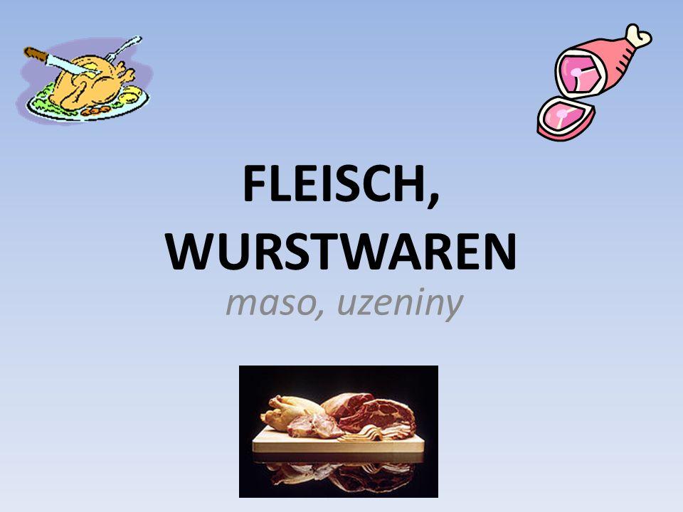 FLEISCH, WURSTWAREN maso, uzeniny