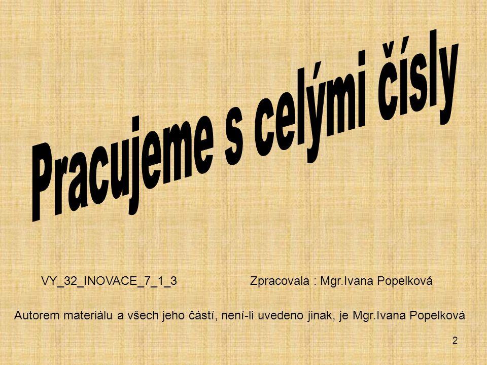 2 Autorem materiálu a všech jeho částí, není-li uvedeno jinak, je Mgr.Ivana Popelková VY_32_INOVACE_7_1_3 Zpracovala : Mgr.Ivana Popelková