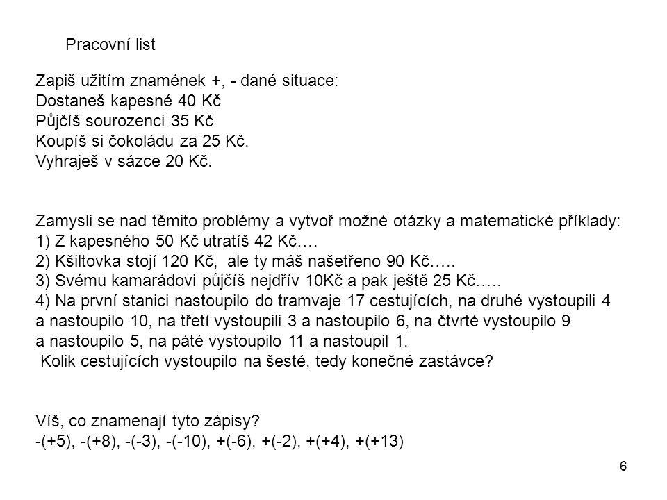 7 Téma sady: Číselné obory Vzdělávací oblast: Matematika a její aplikace Tematický okruh: Celá čísla Anotace: Jedná se o materiál zaměřený na využití nového učiva a přípravu na početní operace s celými čísly.