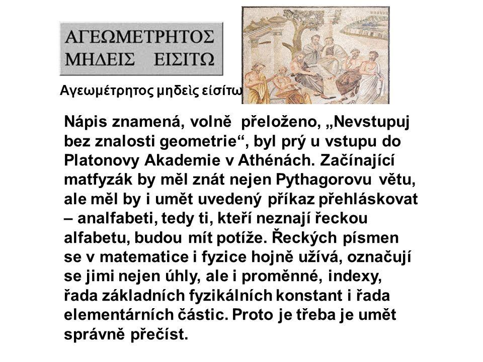 """Nápis znamená, volně přeloženo, """"Nevstupuj bez znalosti geometrie"""", byl prý u vstupu do Platonovy Akademie v Athénách. Začínající matfyzák by měl znát"""