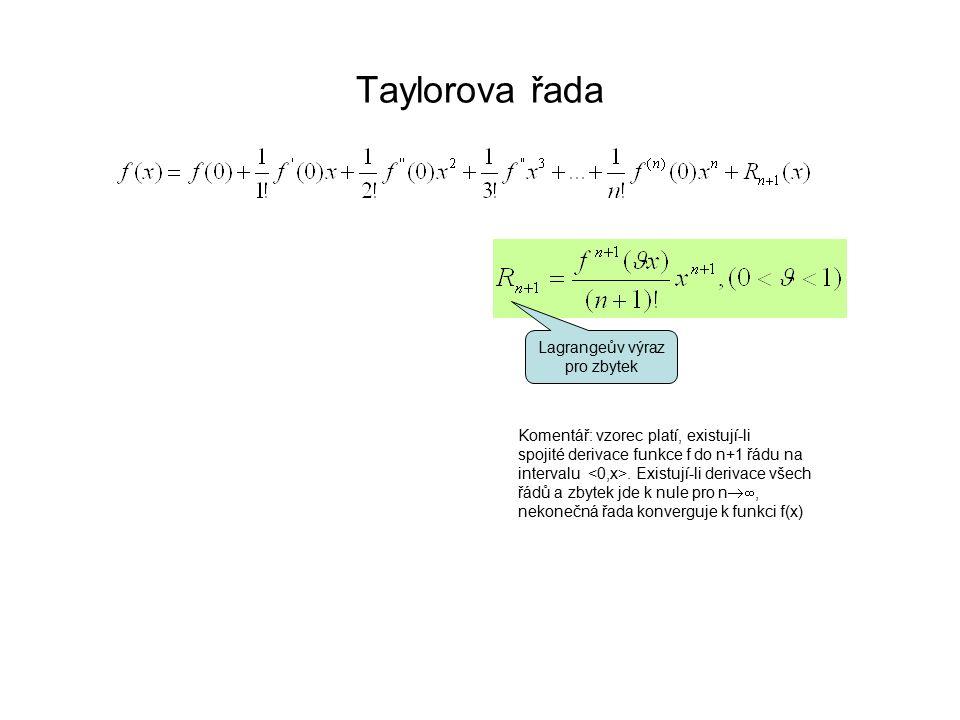 Taylorova řada Komentář: vzorec platí, existují-li spojité derivace funkce f do n+1 řádu na intervalu. Existují-li derivace všech řádů a zbytek jde k