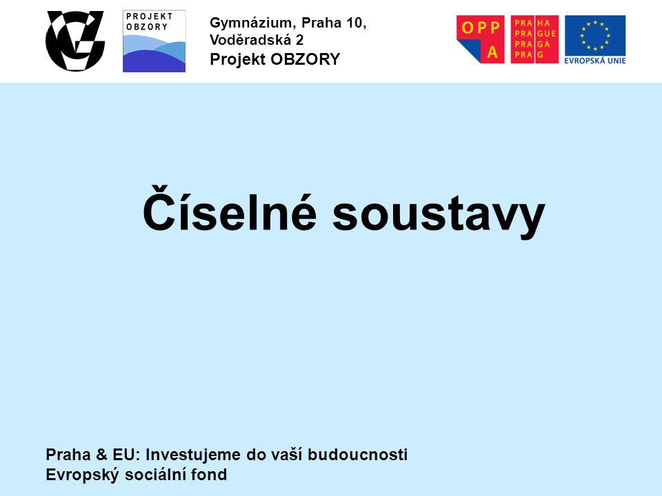 Číselné soustavy Praha & EU: Investujeme do vaší budoucnosti Evropský sociální fond Gymnázium, Praha 10, Voděradská 2 Projekt OBZORY
