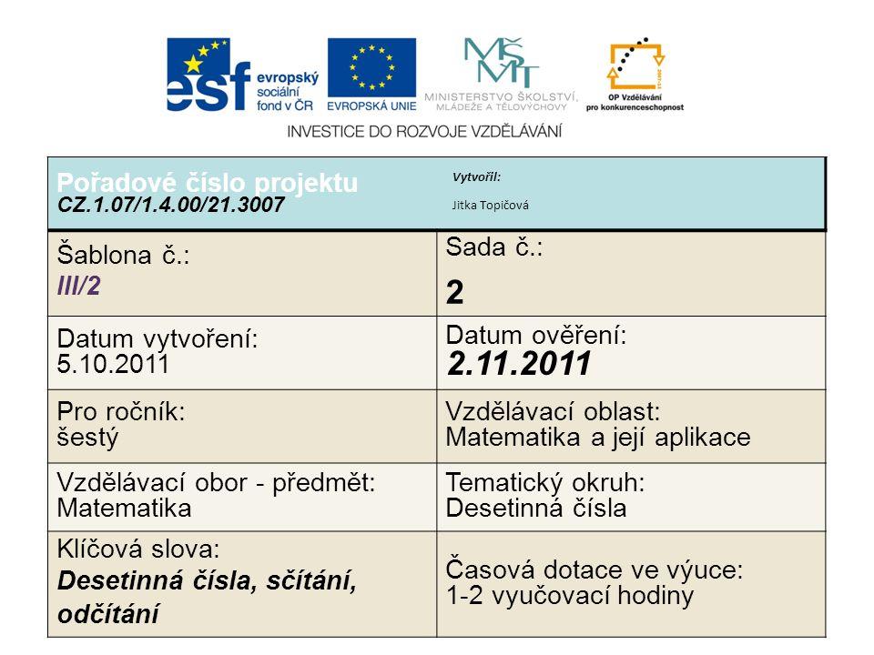 Pořadové číslo projektu CZ.1.07/1.4.00/21.3007 Šablona č.: III/2 Sada č.: 2 Datum vytvoření: 5.10.2011 Datum ověření: 2.11.2011 Pro ročník: šestý Vzdě