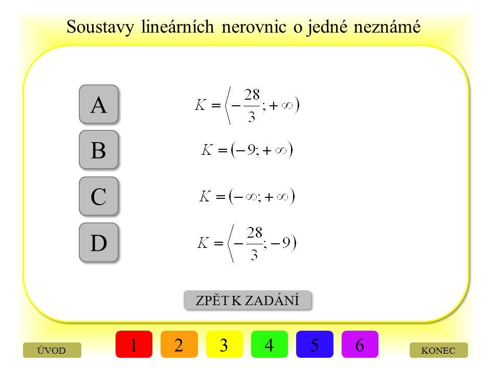 Soustavy lineárních nerovnic o jedné neznámé KONEC VÝBĚR A, B, C, D Řešte soustavu lineárních nerovnic: 123456 ÚVOD
