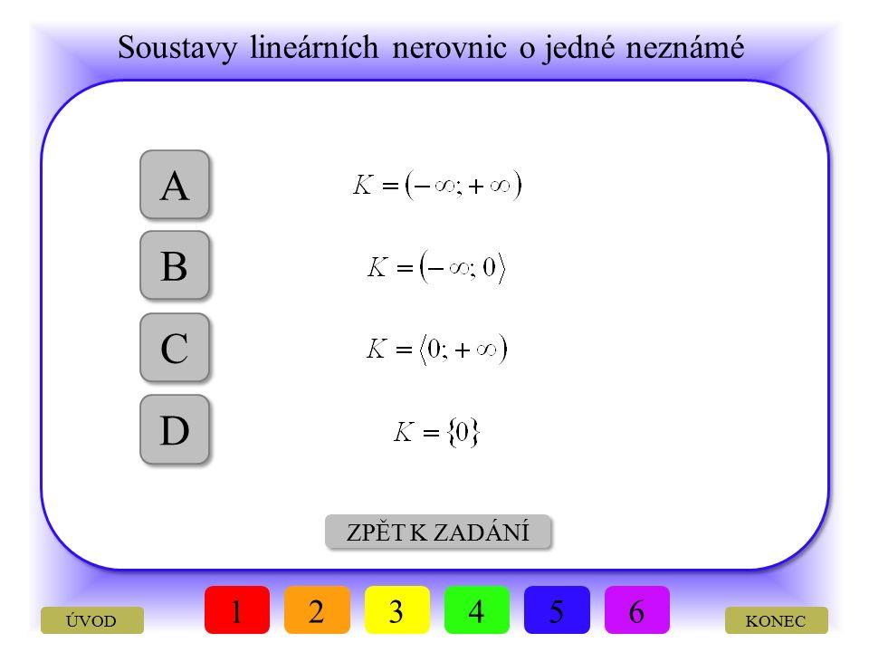 Soustavy lineárních nerovnic o jedné neznámé KONEC VÝBĚR A, B, C, D Vyřešte soustavu nerovnic: 123456 ÚVOD