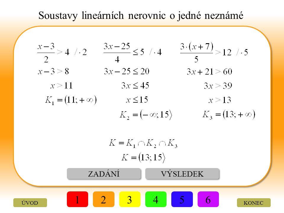 Soustavy lineárních nerovnic o jedné neznámé ŘEŠENÍ VÝSLEDEK 123456 KONEC Řešte soustavu tří nerovnic: ÚVOD
