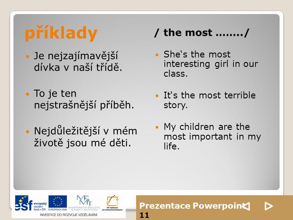 Prezentace Powerpoint 11 příklady / the most ……../ Je nejzajímavější dívka v naší třídě. To je ten nejstrašnější příběh. Nejdůležitější v mém životě j