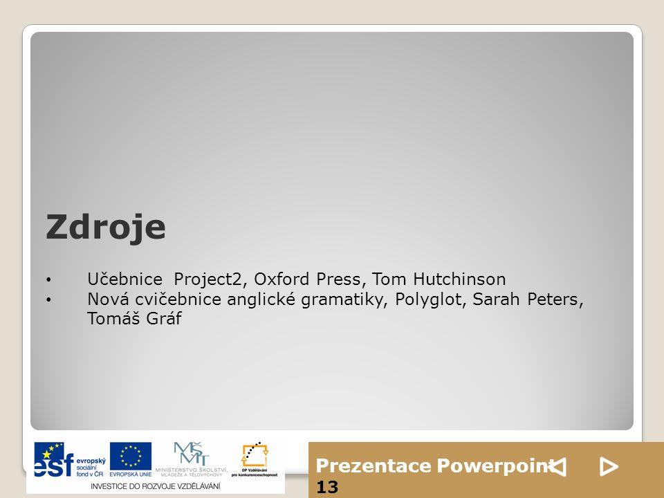 Prezentace Powerpoint 13 Učebnice Project2, Oxford Press, Tom Hutchinson Nová cvičebnice anglické gramatiky, Polyglot, Sarah Peters, Tomáš Gráf Zdroje