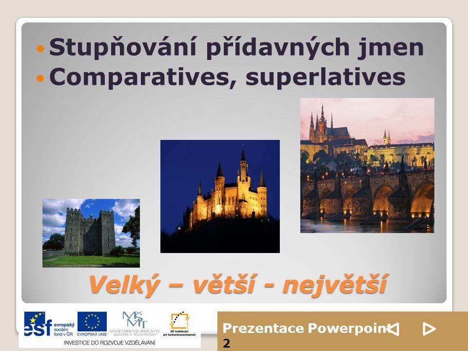 Prezentace Powerpoint 2 Velký – větší - největší Stupňování přídavných jmen Comparatives, superlatives