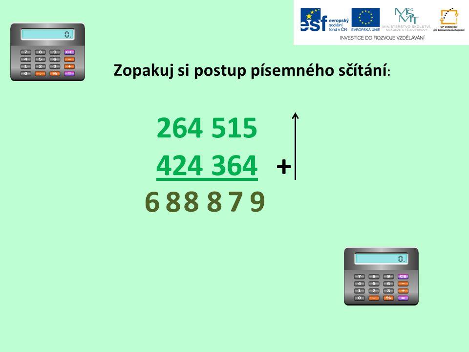 Zopakuj si postup písemného sčítání : 264 515 424 364 + 89 78 86