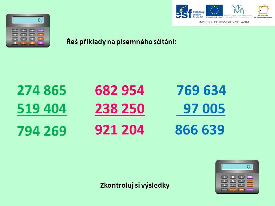 Řeš příklady na písemného sčítání: Zkontroluj si výsledky 274 865 519 404 682 954 238 250 769 634 97 005 794 269 866 639921 204